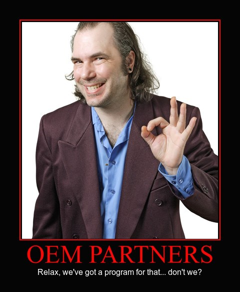 Relax, we're the OEM's partner.